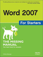 Word 2007 for Starters : The Missing Manual: The Missing Manual - Chris, Dr Grover