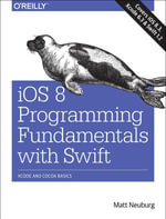 iOS 8 Programming Fundamentals with Swift : Swift, Xcode, and Cocoa Basics - Matt Neuburg