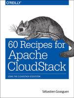 60 Recipes for Apache CloudStack : Using the CloudStack Ecosystem - Sébastien Goasguen