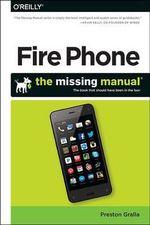 Amazon Fire Phone : The Missing Manual - Preston Gralla