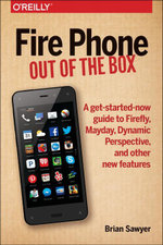 Fire Phone : Out of the Box: A get-started-now guide to Firefly, Mayday, Dynamic Perspective, and other new features - Brian Sawyer