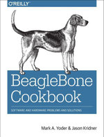 BeagleBone Cookbook : Software and Hardware Problems and Solutions - Mark A. Yoder
