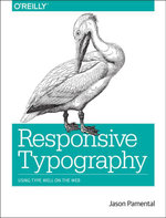 Responsive Typography : Using Type Well on the Web - Jason Pamental