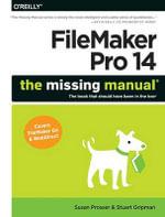 Filemaker Pro 14 : The Missing Manual - Susan Prosser