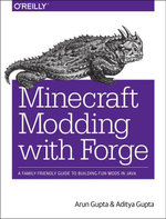 Minecraft Modding with Forge : A Family-Friendly Guide to Building Fun Mods in Java - Arun Gupta