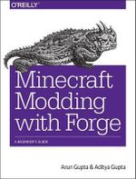Minecraft Modding with Forge : A Beginner's Guide - Arun Gupta