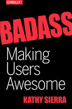 Badass : Making Users Awesome - Kathy Sierra