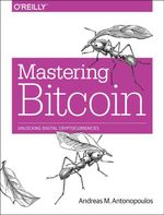 Mastering Bitcoin : Unlocking Digital Cryptocurrencies - Andreas M. Antonopoulos