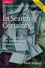 In Search of Certainty : The Science of Our Information Infrastructure - Mark Burgess