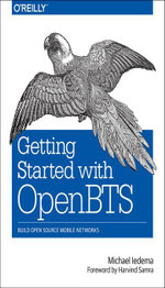 Getting Started with OpenBTS - Michael Iedema