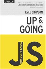 You Don't Know JS : Up & Going - Kyle Simpson