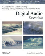 Digital Audio Essentials : A comprehensive guide to creating, recording, editing, and sharing music and other audio - Bruce Fries