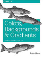Colors, Backgrounds, and Gradients : Adding Individuality with CSS - Eric A. Meyer