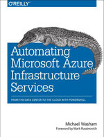 Automating Microsoft Azure Infrastructure Services : From the Data Center to the Cloud with PowerShell - Michael Washam