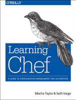 Learning Chef : A Configuration Management and Automation Framework - Seth Vargo