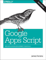 Google Apps Script : Web Application Development Essentials - James Ferreira