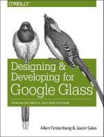 Designing and Developing for Google Glass : Thinking Differently for a New Platform - Jason Salas