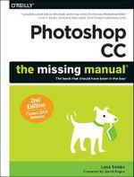 Photoshop CC : The Missing Manual : Covers 2014 Release  - Lesa Snider