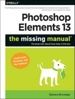 Photoshop Elements 13 : The Missing Manual - Barbara Brundage