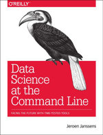 Data Science at the Command Line : Facing the Future with Time-Tested Tools - Jeroen Janssens