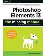 Photoshop Elements 13 : The Missing Manual - Barbara Brundage