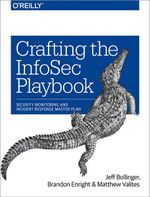 Crafting an Information Security Playbook : Security Monitoring and Incident Response Planning - Jeff Bollinger