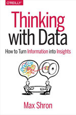 Thinking with Data : How to Turn Information into Insights - Max Shron