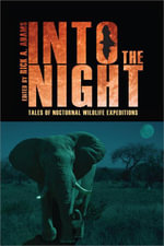 Into the Night : Tales of Nocturnal Wildlife Expeditions - Rick A. Adams