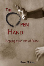 The Open Hand : Arguing as an Art of Peace - Barry M. Kroll