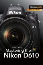 Mastering the Nikon D610 - Darrell Young