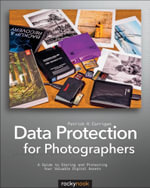 Data Protection for Photographers : A Guide to Storing and Protecting Your Valuable Digital Assets - Patrick H. Corrigan