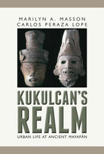Kukulkan's Realm : Urban Life at Ancient Mayapan - Marilyn Masson