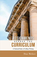 Assignments across the Curriculum : A National Study of College Writing - Dan Melzer