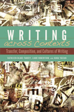 Writing across Contexts : Transfer, Composition, and Cultures of Writing - Kathleen Blake Yancy