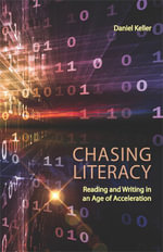 Chasing Literacy : Reading and Writing in an Age of Acceleration - Daniel Keller