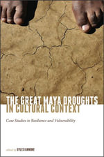 The Great Maya Droughts in Cultural Context : Case Studies in Resilience and Vulnerability - Gyles Iannone