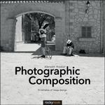 Photographic Composition : Principles of Image Design - Albrecht Rissler