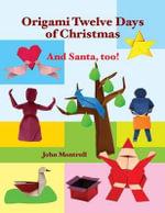 Origami Twelve Days of Christmas : And Santa, Too! - John Montroll
