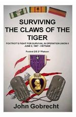 Surviving the Claws of the Tiger : Foxtrot's Fight for Survival in Operation Union II, June 2, 1967 - Vietnam - John William Gobrecht