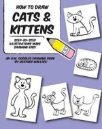 How to Draw Cats and Kittens : Step-By-Step Illustrations Make Drawing Easy - Heather Wallace
