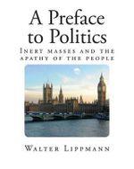 A Preface to Politics - Walter Lippmann