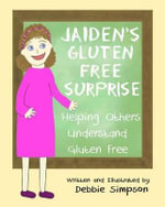 Jaiden's Gluten Free Surprise : Helping Others Understand Gluten Free - Debbie Simpson