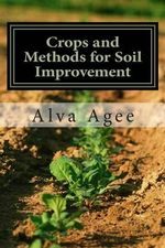 Crops and Methods for Soil Improvement - Alva Agee