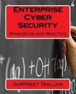 Enterprise Cyber Security : Principles and Practice - Gurpreet S Dhillon