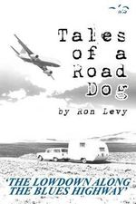 Tales of a Road Dog : The Lowdown Along the Blues Highway - Ron Levy