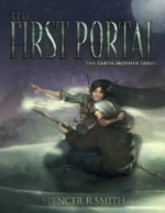 The First Portal : The Earth Mother Series - Spencer R Smith