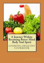 A Journey Within : Becoming Better Mind Body and Spirit: Cooking Healthy Cookbook - Yeremiyah Ben Yisrael