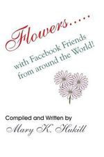 Flowers.....with Facebook Friends from Around the World! - Miss Mary K Hukill