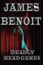 Deadly Head Games - James Benoit