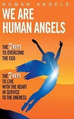 We Are Human Angels :  A Revolutionary New Approach to Personal Transfor... - Human Angels